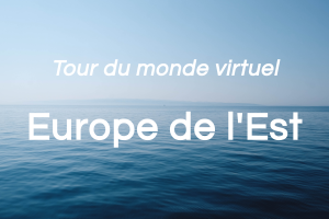 Europe de l'Est: tour du monde virtuel (partie 6 de 8)