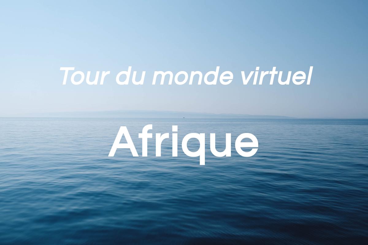Afrique: tour du monde virtuel (partie 8 de 8)